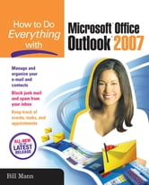 How to Do Everything with Microsoft Office Outlook 2007 ebook by Bill Mann