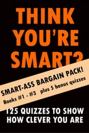 THINK YOU'RE SMART (BUMPER EDITION) Books #1-#3 - THINK YOU'RE SMART? Quiz Books, #4 ebook by Clic-book Digital Media