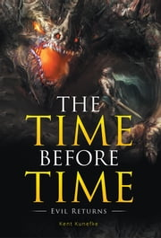 The Time Before Time - Evil Returns ebook by Kent Kunefke