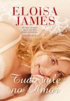 Tudo Vale no Amor ebook by Eloisa James