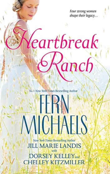 Heartbreak Ranch - 4 Book Box Set ebook by Chelley Kitzmiller,Fern Michaels,Dorsey Kelley,Jill Marie Landis