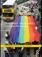 Development, Sexual Rights and Global Governance ebook by Amy Lind