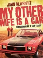 My Other Wife is a Car ebook by John Wright