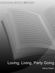 Loving, Living, Party Going ebook by Henry Green,Sebastian Faulks