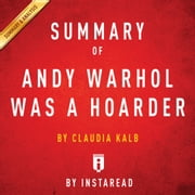 Andy Warhol was a Hoarder - by Claudia Kalb | Summary & Analysis ebook by Instaread
