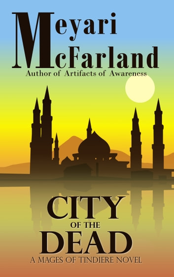 City of the Dead - A Mages of Tindiere Novel ebook by Meyari McFarland