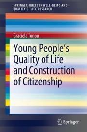 Young People's Quality of Life and Construction of Citizenship ebook by Graciela Tonon