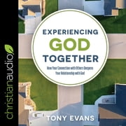 Experiencing God Together - How Your Connection with Others Deepens Your Relationship with God audiobook by Tony Evans