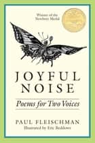 Joyful Noise - Poems for Two Voices ebook by Paul Fleischman, Eric Beddows