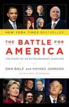 The Battle for America - The Story of an Extraordinary Election ebook by Dan Balz, Haynes Johnson