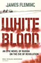 White Blood ebook by James Fleming
