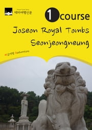 1 Course Joseon Royal Tombs: Seonjeongneung ebook by Badventure Jo, MyeongHwa