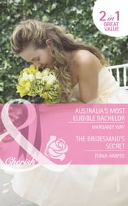 Australia's Most Eligible Bachelor / The Bridesmaid's Secret: Australia's Most Eligible Bachelor / The Bridesmaid's Secret (Mills & Boon Romance) (The Rylance Dynasty, Book 1) ebook by Margaret Way,Fiona Harper