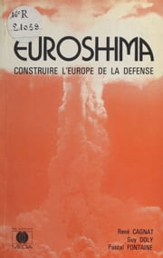 Euroshima : construire l'Europe de la défense ebook by Guy Doly,Pascal Fontaine,René Cagnat