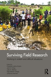Surviving Field Research - Working in Violent and Difficult Situations ebook by Chandra Lekha Sriram,John C. King,Julie A. Mertus,Olga Martin-Ortega,Johanna Herman