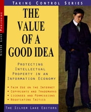 The Value of a Good Idea: Copyrights. Trademarks. Trade Secrets. Proprietary Information. Protecting Intellectual Property in an Information Eco ebook by Barker, Jeffrey