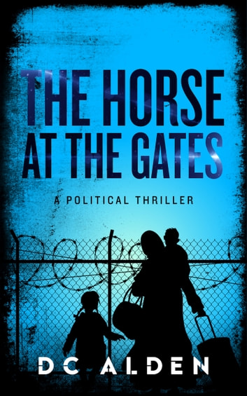 The Horse at the Gates - A Politcal Thriller ebook by DC ALDEN