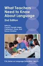 What Teachers Need to Know About Language ebook by Carolyn Temple Adger, Prof. Catherine E. Snow, Donna Christian