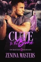 Cute to the Bone ebook by Zenina Masters