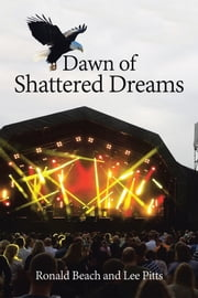 Dawn of Shattered Dreams ebook by Ronald Beach,Lee Pitts
