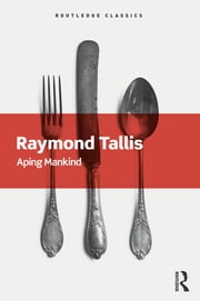 Aping Mankind ebook by Raymond Tallis