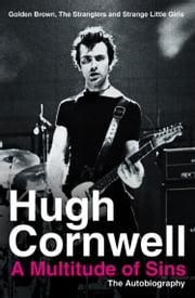 A Multitude of Sins: Golden Brown, The Stranglers and Strange Little Girls ebook by Hugh Cornwell