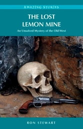 The Lost Lemon Mine - An Unsolved Mystery of the Old West ebook by Ron Stewart