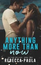 Anything More Than Now - Sutton College, #2 ebook by Rebecca Paula