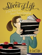 Slices of Life - A Food Writer Cooks through Many a Conundrum ebook by Leah Eskin