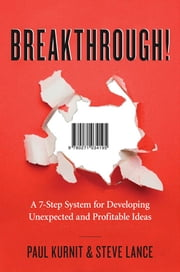 Breakthrough! - A 7-Step System for Developing Unexpected and Profitable Ideas ebook by Paul KURNIT,Steve LANCE