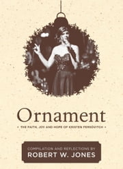 Ornament - The Faith, Joy and Hope of Kristen Fersovitch ebook by Robert W. Jones
