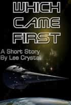 Which Came First ebook by Lee Crystal