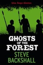 Ghosts of the Forest - Book 2 ebook by Steve Backshall