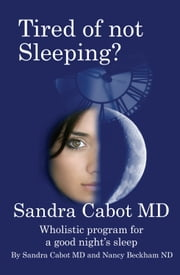 Tired of Not Sleeping? ebook by Sandra Cabot MD,  Nanacy Beckham ND