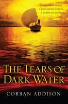The Tears of Dark Water ekitaplar by Corban Addison