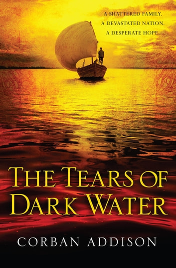 The Tears of Dark Water - Epic tale of conflict, redemption and common humanity ebook by Corban Addison