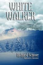 White Walker ebook by Richard Schiver