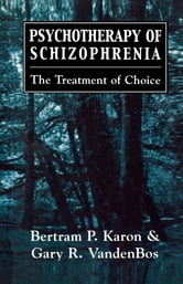 Psychotherapy of Schizophrenia - The Treatment of Choice ebook by Bertram P. Karon,Gary R. VandenBos