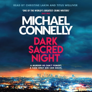 Dark Sacred Night - A Ballard and Bosch Thriller audiobook by Michael Connelly