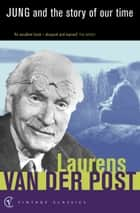 Jung And The Story Of Our Time ebook by Sir Laurens Van Der Post