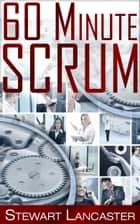 60 Minute:Scrum ebook by Stewart Lancaster