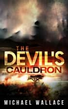 The Devil's Cauldron ebook by Michael Wallace