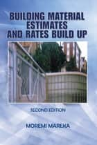 Building Material Estimates and Rates Build Up - Second Edition ebook by Moremi Mareka