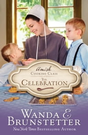 Amish Cooking Class - The Celebration ebook by Wanda E. Brunstetter