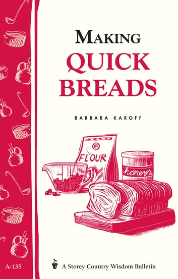 Making Quick Breads - Storey's Country Wisdom Bulletin A-135 ebook by Barbara Karoff