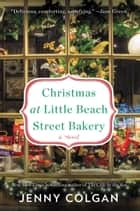 Christmas at Little Beach Street Bakery - A Novel ebook by Jenny Colgan