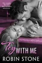 Toy With Me ebook by Robin Stone