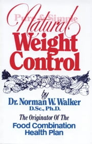 Pure & Simple Natural Weight Control ebook by Norman Walker