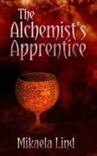 The Alchemist's Apprentice - The Sultanate of Sind, #1 ebook by Mikaela Lind