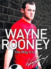 Wayne Rooney: The Way It Is ebook by Wayne Rooney